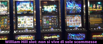 William Hill slot: non si vive di sole scommesse sportive